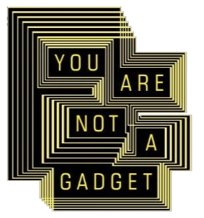 You are not a gadget (source: http://www.jaronlanier.com/)